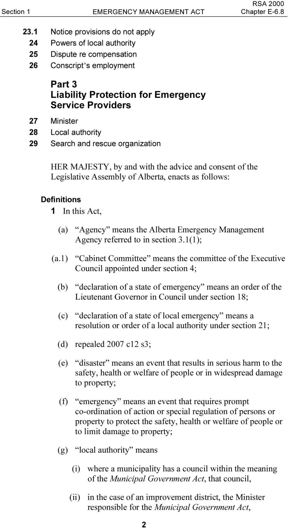authority 29 Search and rescue organization HER MAJESTY, by and with the advice and consent of the Legislative Assembly of Alberta, enacts as follows: Definitions 1 In this Act, (a) Agency means the