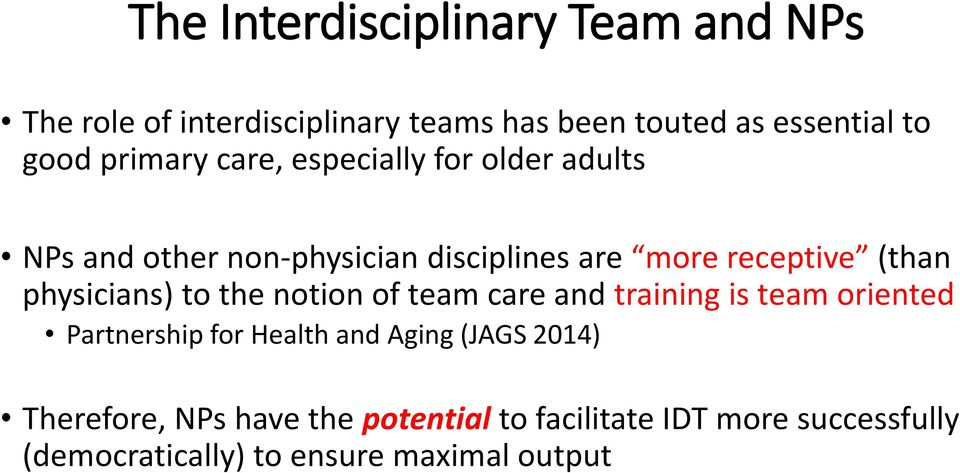physicians) to the notion of team care and training is team oriented Partnership for Health and Aging (JAGS