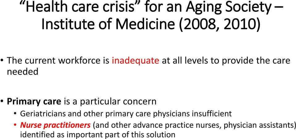 concern Geriatricians and other primary care physicians insufficient Nurse practitioners (and