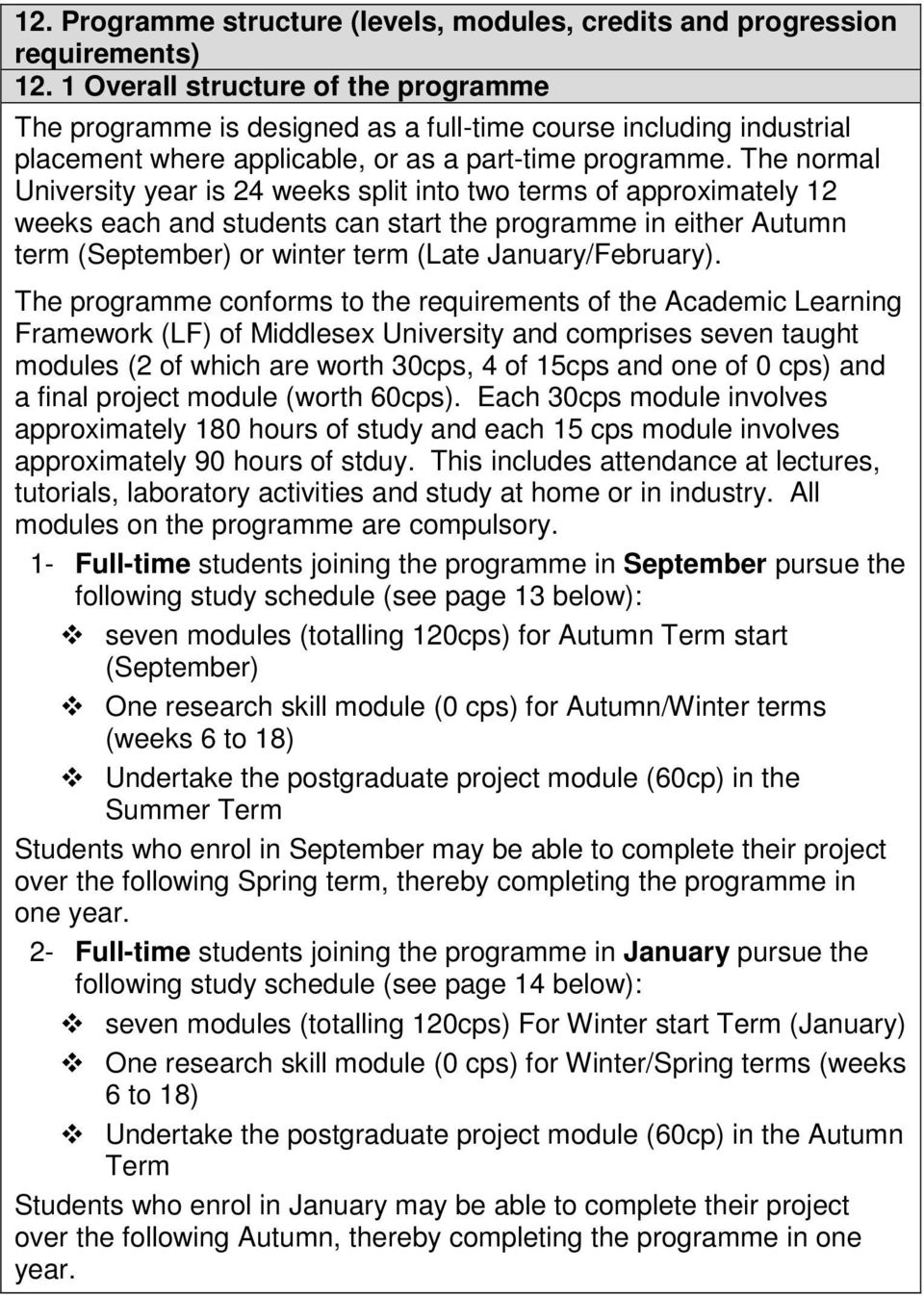 The normal University year is 24 weeks split into two terms of approximately 12 weeks each and students can start the programme in either Autumn term (September) or winter term (Late