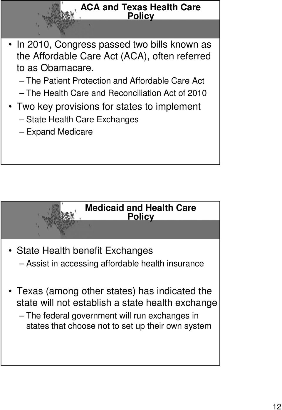 Exchanges Expand Medicare Medicaid and Health Care Policy State Health benefit Exchanges Assist in accessing affordable health insurance Texas (among other