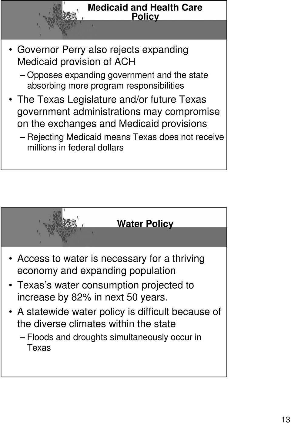 Texas does not receive millions in federal dollars Water Policy Access to water is necessary for a thriving economy and expanding population Texas s water consumption