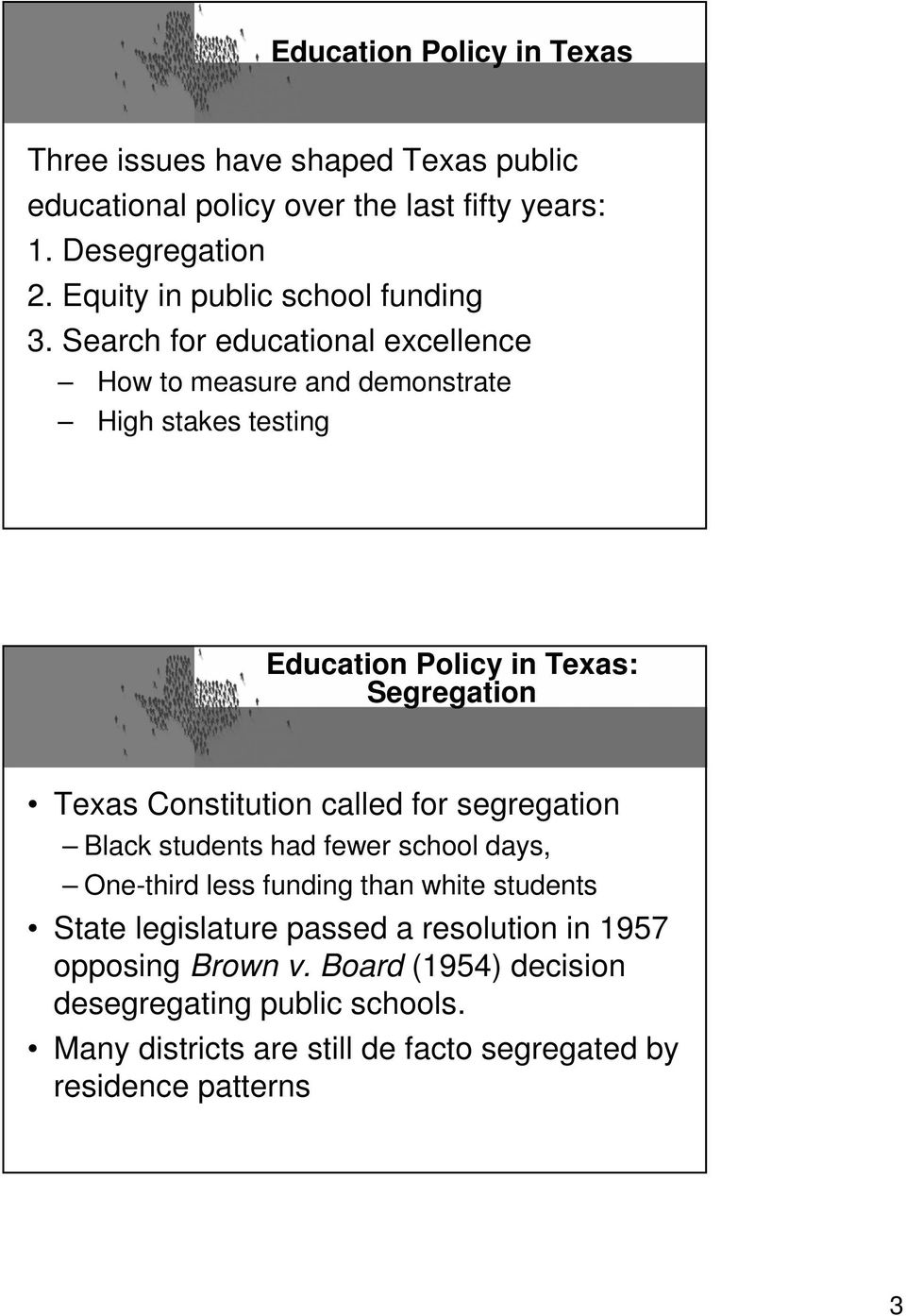 Search for educational excellence How to measure and demonstrate High stakes testing Education Policy in Texas: Segregation Texas Constitution