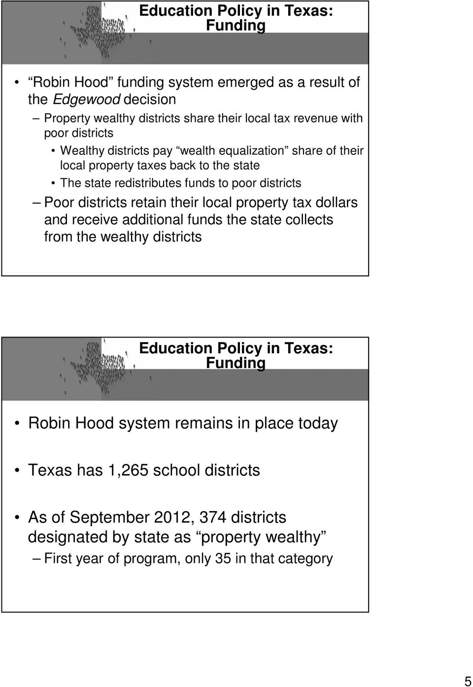 retain their local property tax dollars and receive additional funds the state collects from the wealthy districts Education Policy in Texas: Funding Robin Hood system