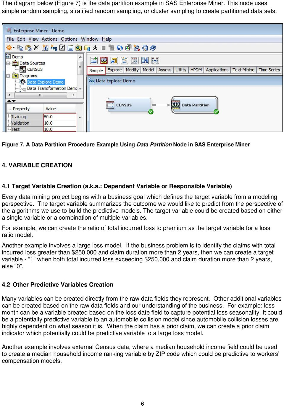 A Data Partition Procedure Example Using Data Partition Node in SAS Enterprise Miner 4. VARIABLE CREATION 4.1 Target Variable Creation (a.k.a.: Dependent Variable or Responsible Variable) Every data mining project begins with a business goal which defines the target variable from a modeling perspective.