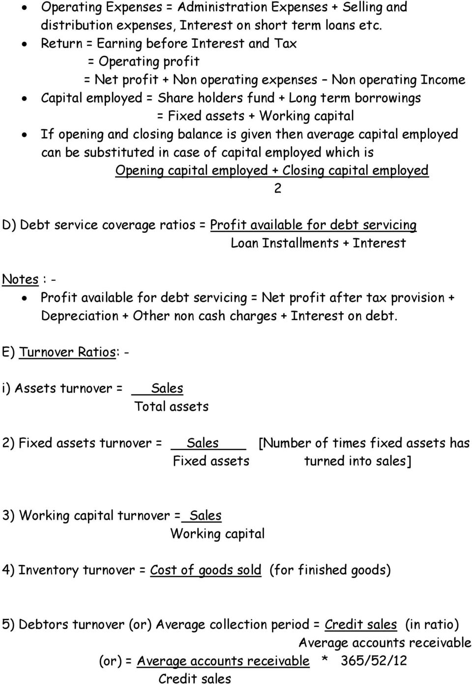 Working capital If opening and closing balance is given then average capital employed can be substituted in case of capital employed which is Opening capital employed + Closing capital employed 2 D)