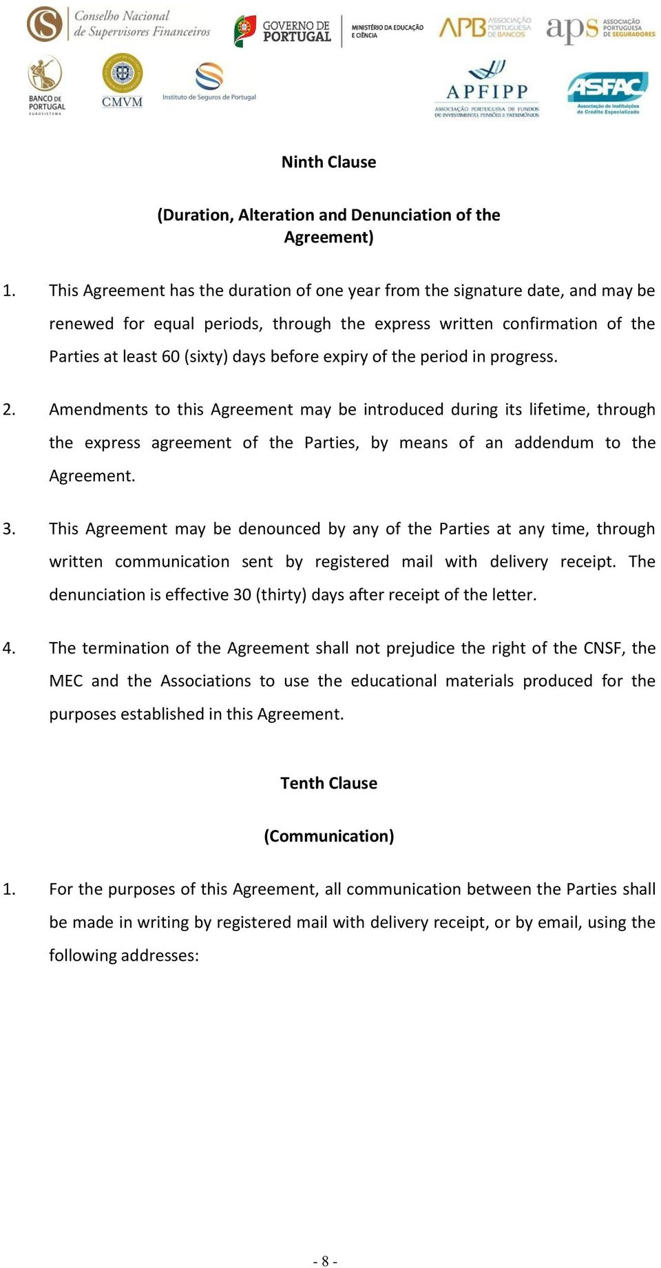 expiry of the period in progress. 2. Amendments to this Agreement may be introduced during its lifetime, through the express agreement of the Parties, by means of an addendum to the Agreement. 3.
