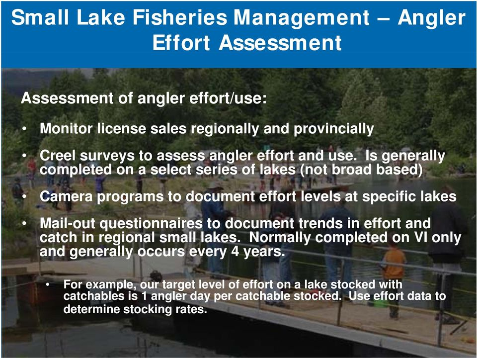 Is generally completed on a select series of lakes (not broad based) Camera programs to document effort levels at specific lakes Mail-out questionnaires to