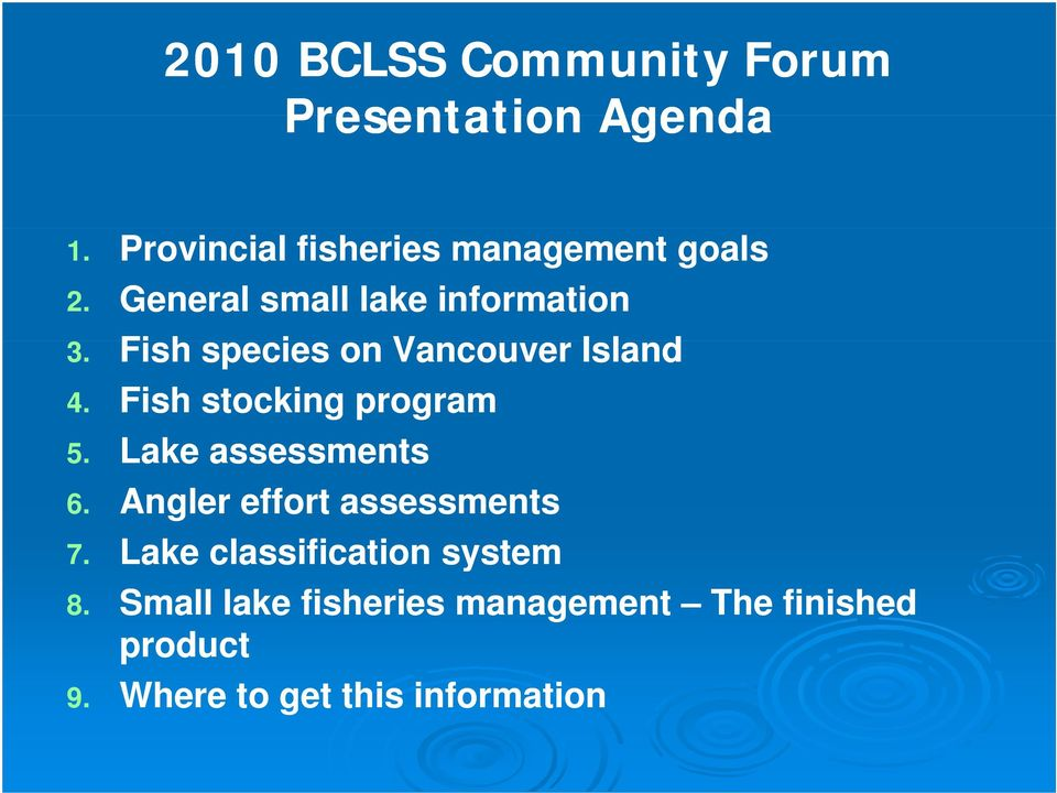 Fish species on Vancouver Island 4. Fish stocking program 5. Lake assessments 6.