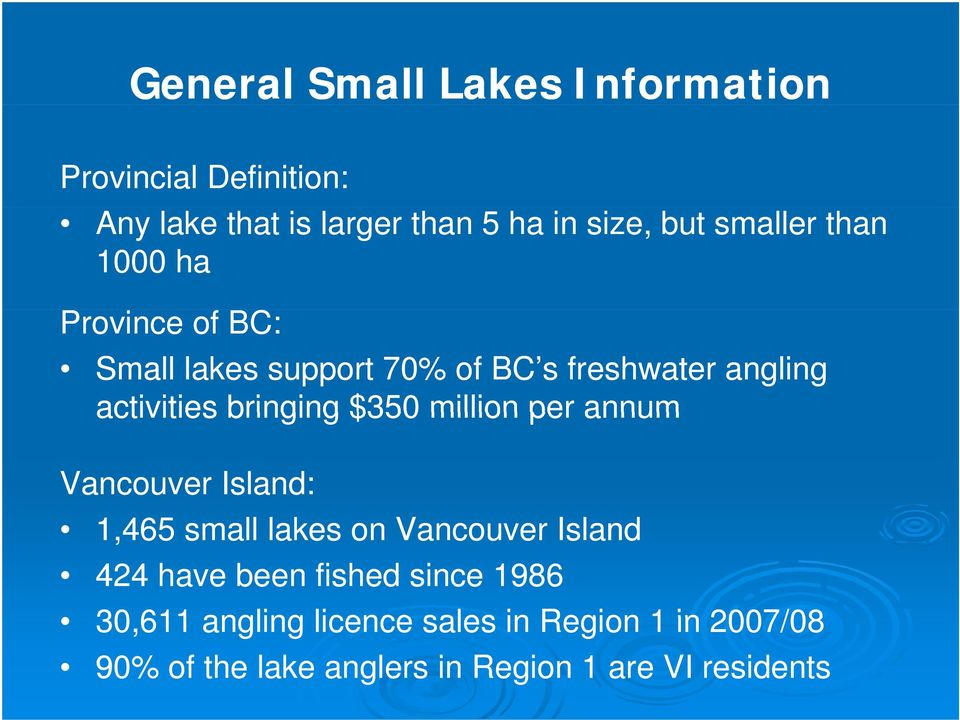bringing $350 million per annum Vancouver Island: 1,465 small lakes on Vancouver Island 424 have been