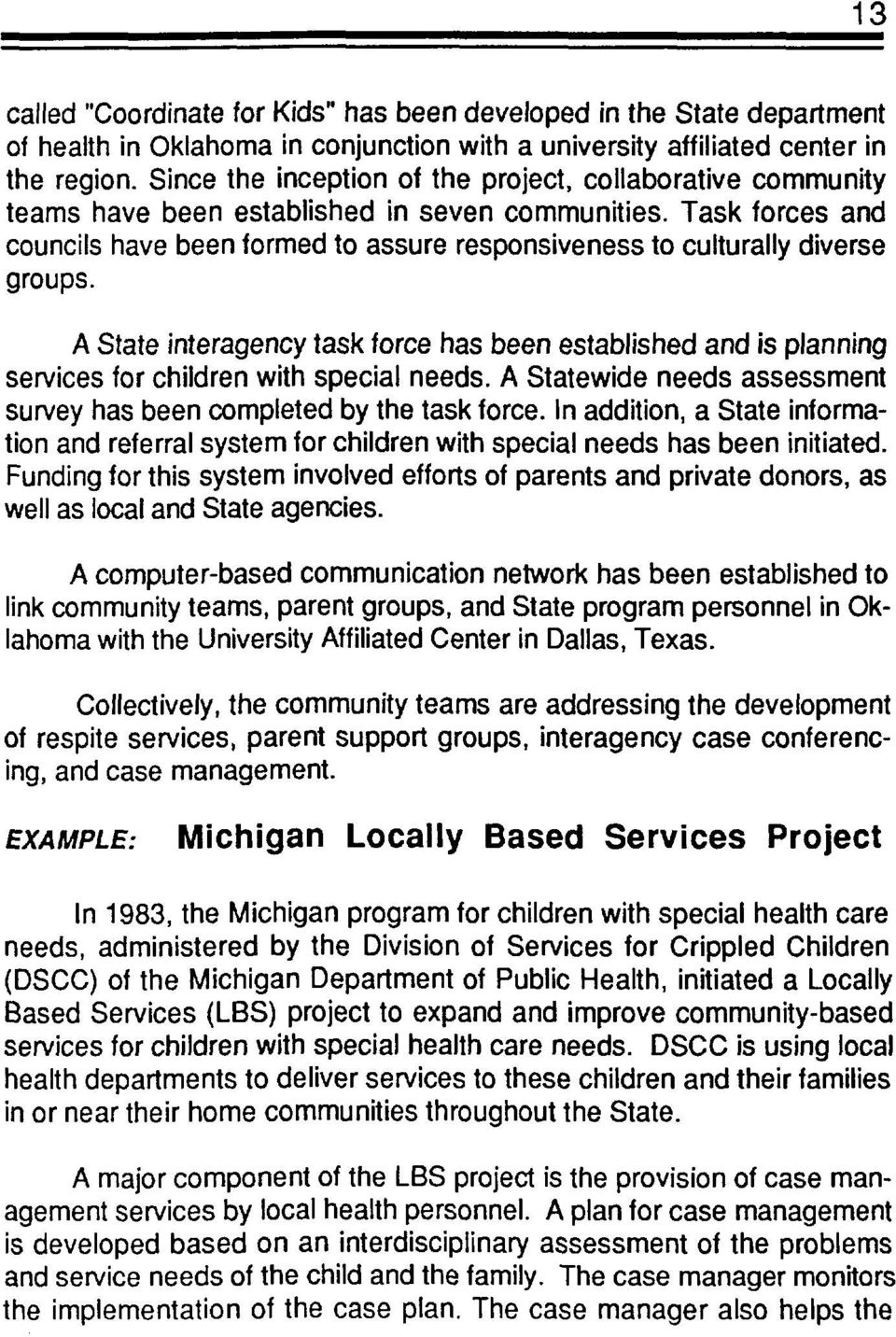 A State interagency task force has been estabished and is panning services for chidren with specia needs. A Statewide needs assessment survey has been competed by the task force.