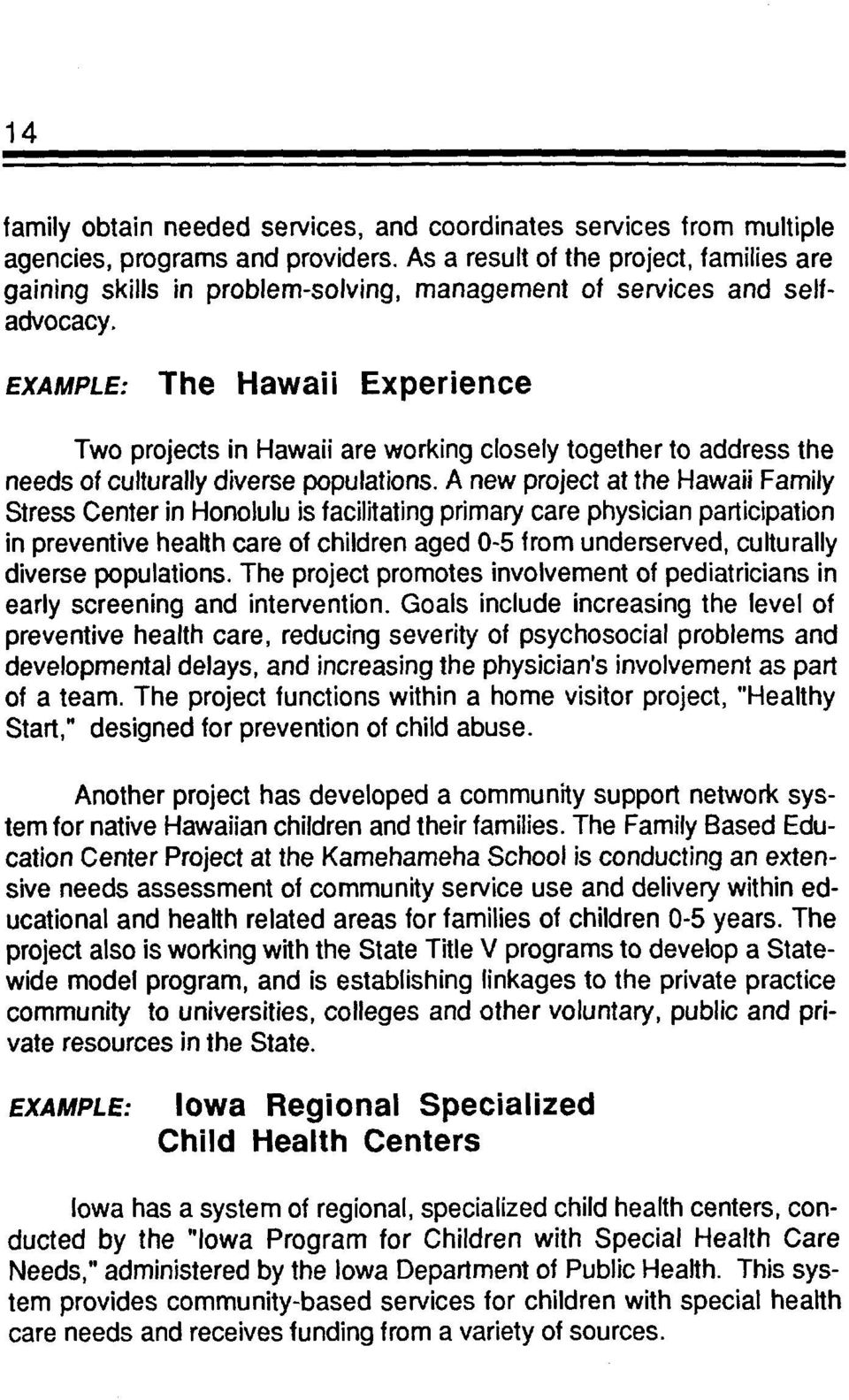 EXAMPLE: The Hawaii Experience Two projects in Hawaii are working cosey together to address the needs of cuturay diverse popuations.