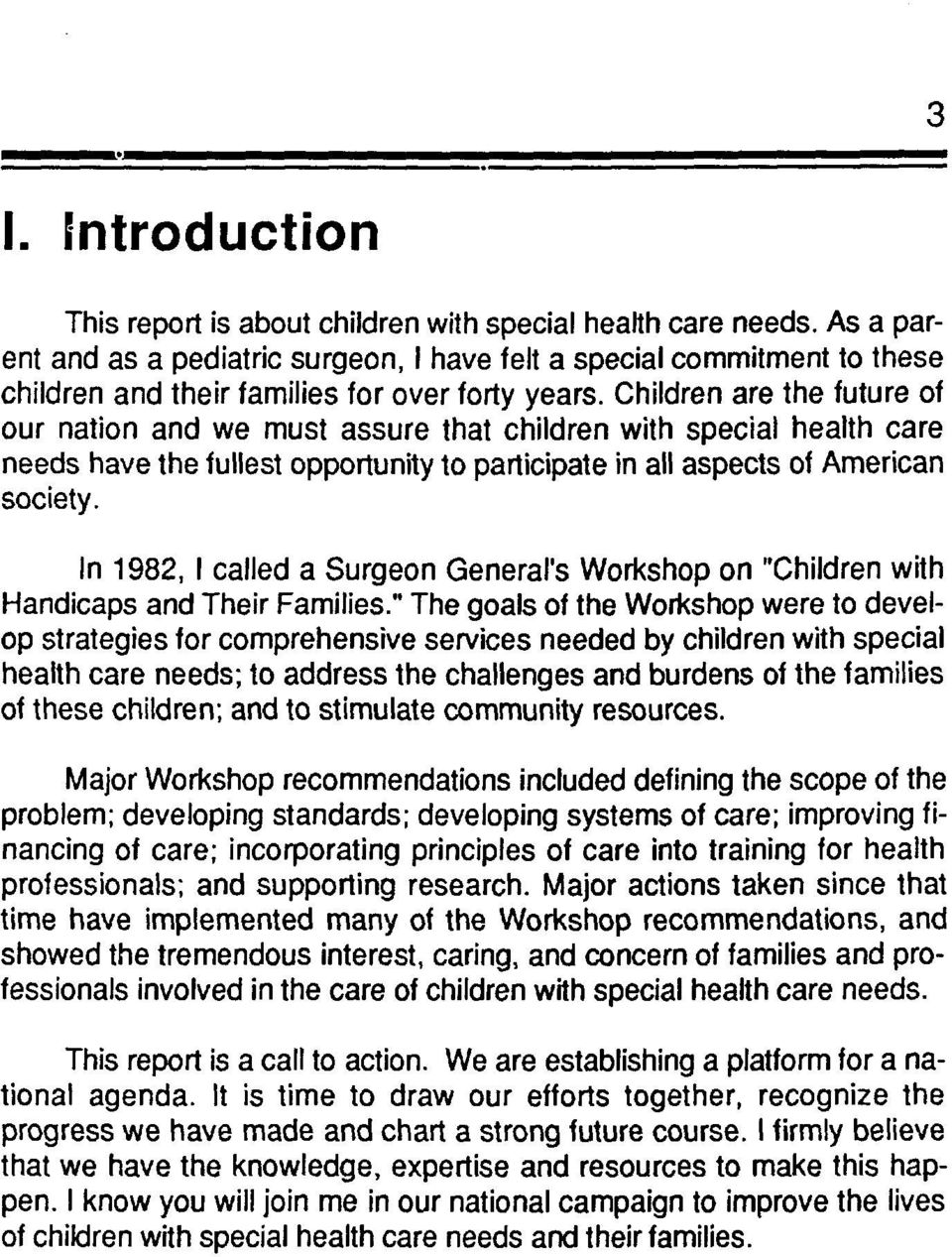Chidren are the future of our nation and we must assure that chidren with specia heath care needs have the fuest opportunity to participate in a aspects of American society.