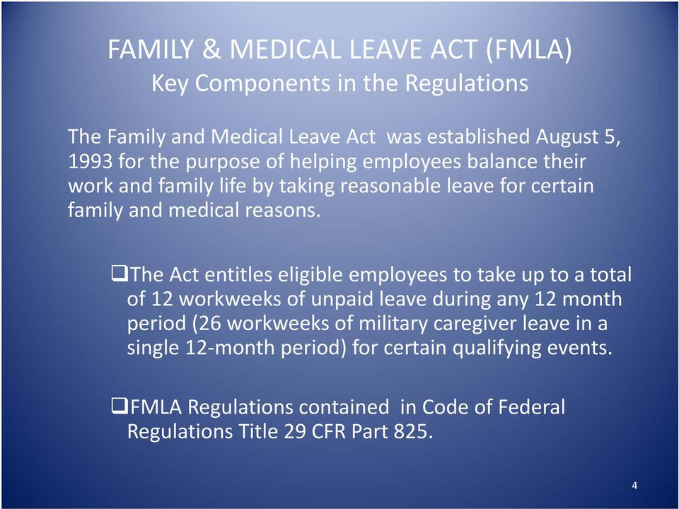 The Act entitles eligible employees to take up to a total of 12 workweeks of unpaid leave during any 12 month period (26 workweeks of