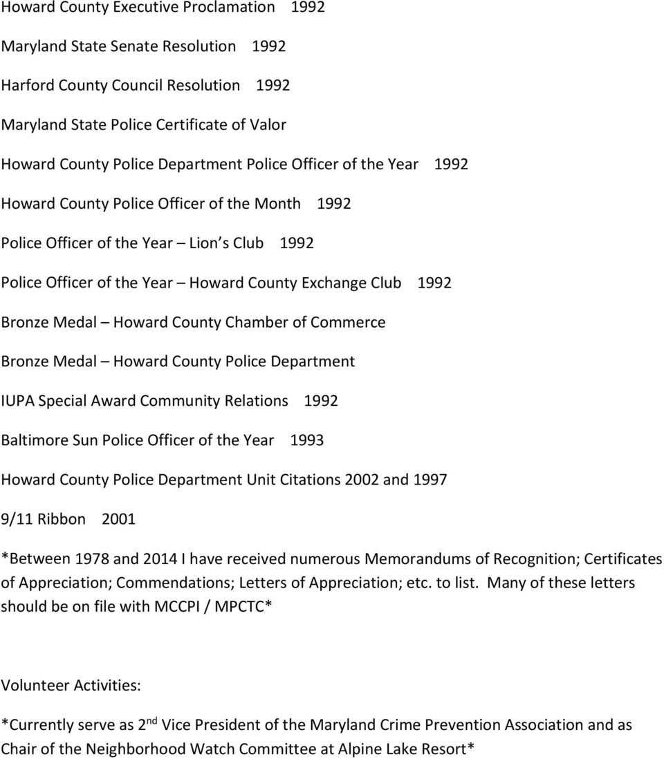 Howard County Chamber of Commerce Bronze Medal Howard County Police Department IUPA Special Award Community Relations 1992 Baltimore Sun Police Officer of the Year 1993 Howard County Police