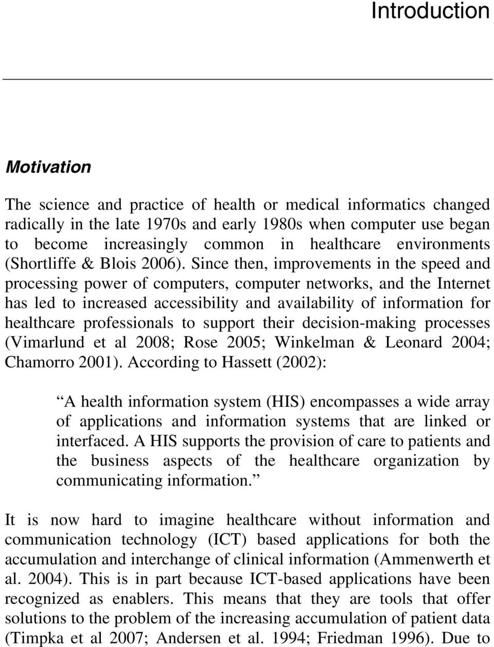 Since then, improvements in the speed and processing power of computers, computer networks, and the Internet has led to increased accessibility and availability of information for healthcare