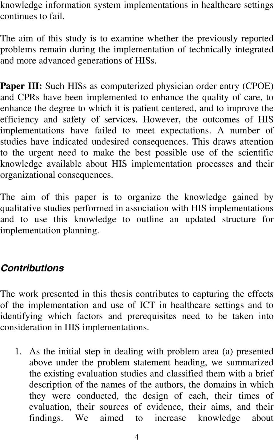 Paper III: Such HISs as computerized physician order entry (CPOE) and CPRs have been implemented to enhance the quality of care, to enhance the degree to which it is patient centered, and to improve