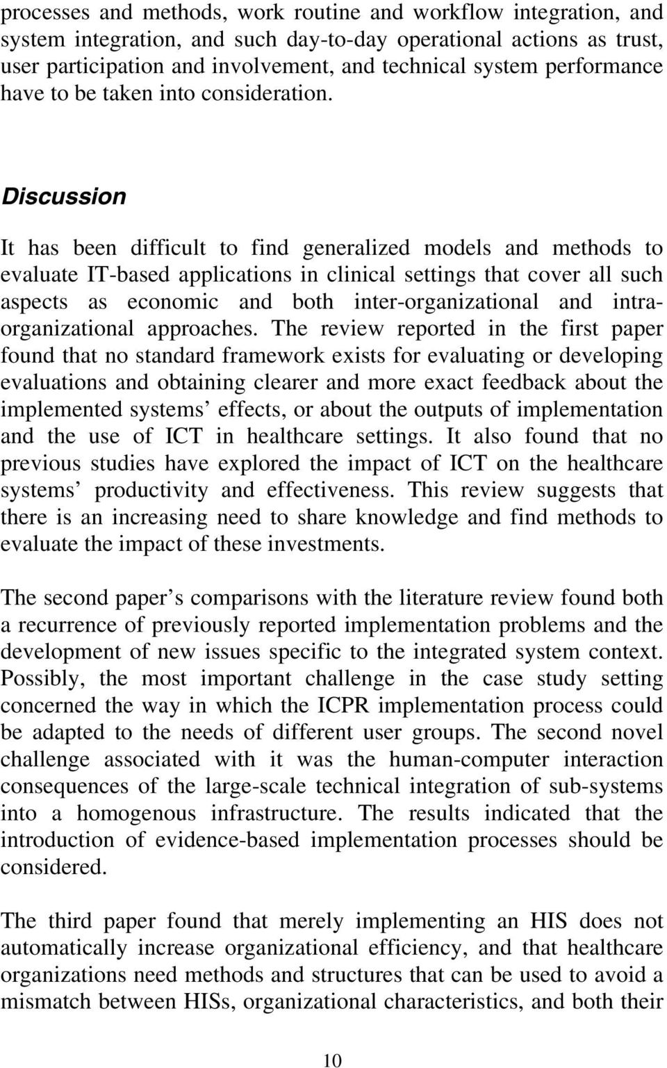Discussion It has been difficult to find generalized models and methods to evaluate IT-based applications in clinical settings that cover all such aspects as economic and both inter-organizational