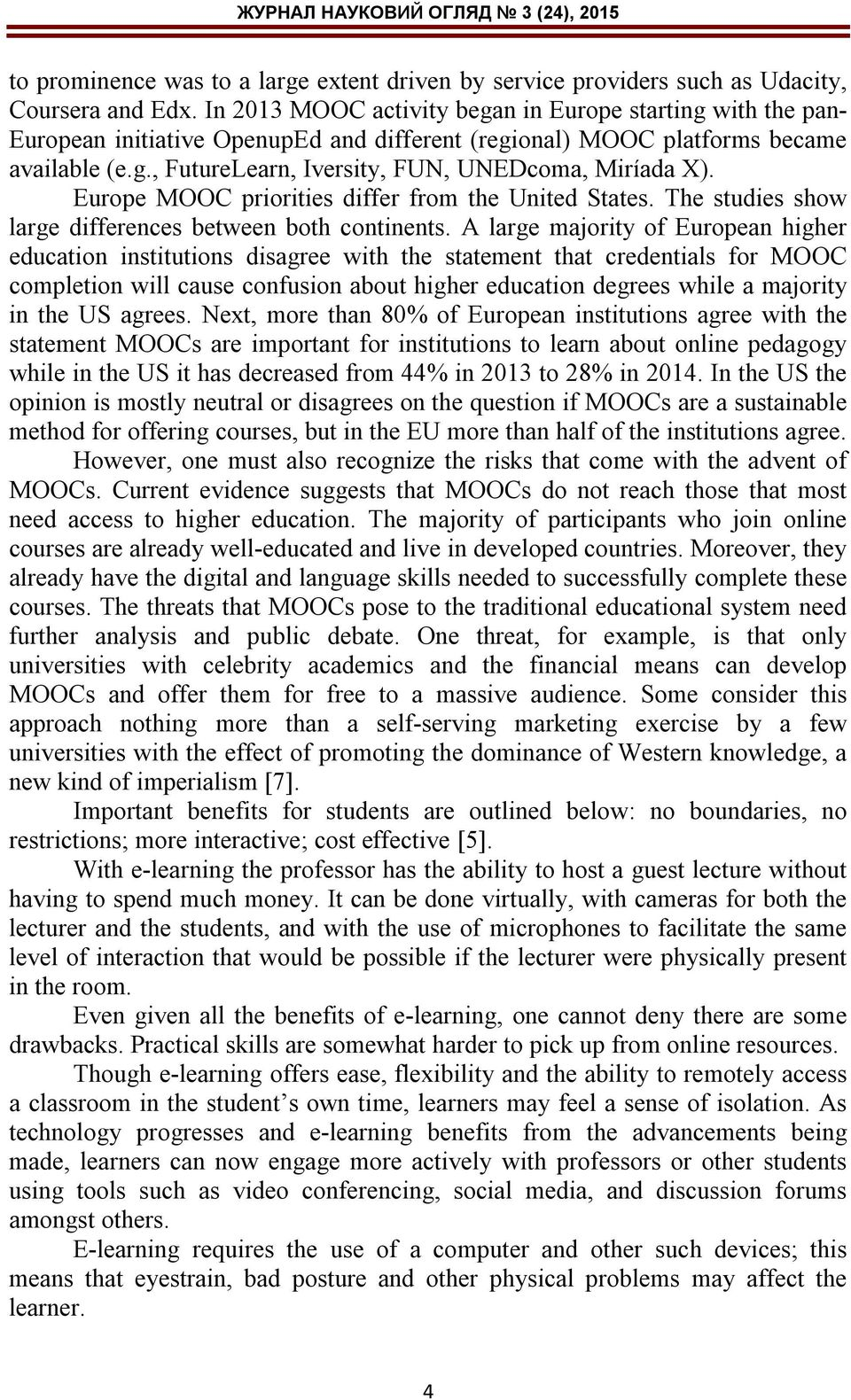Europe MOOC priorities differ from the United States. The studies show large differences between both continents.