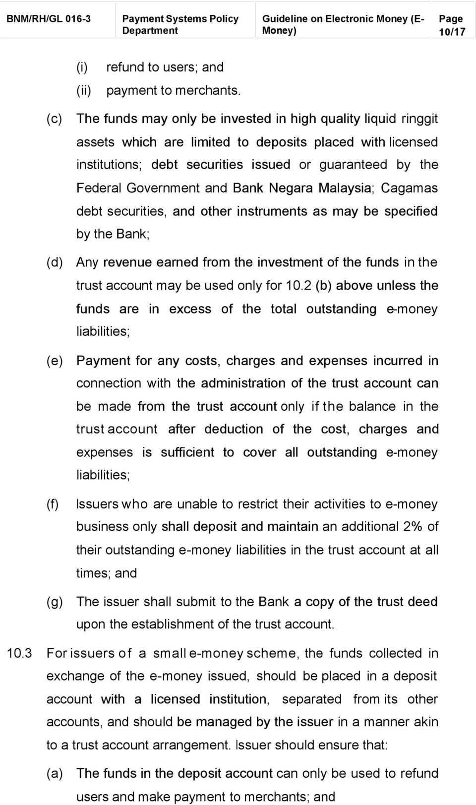 Federal Government and Bank Negara Malaysia; Cagamas debt securities, and other instruments as may be specified by the Bank; Any revenue earned from the investment of the funds in the trust account