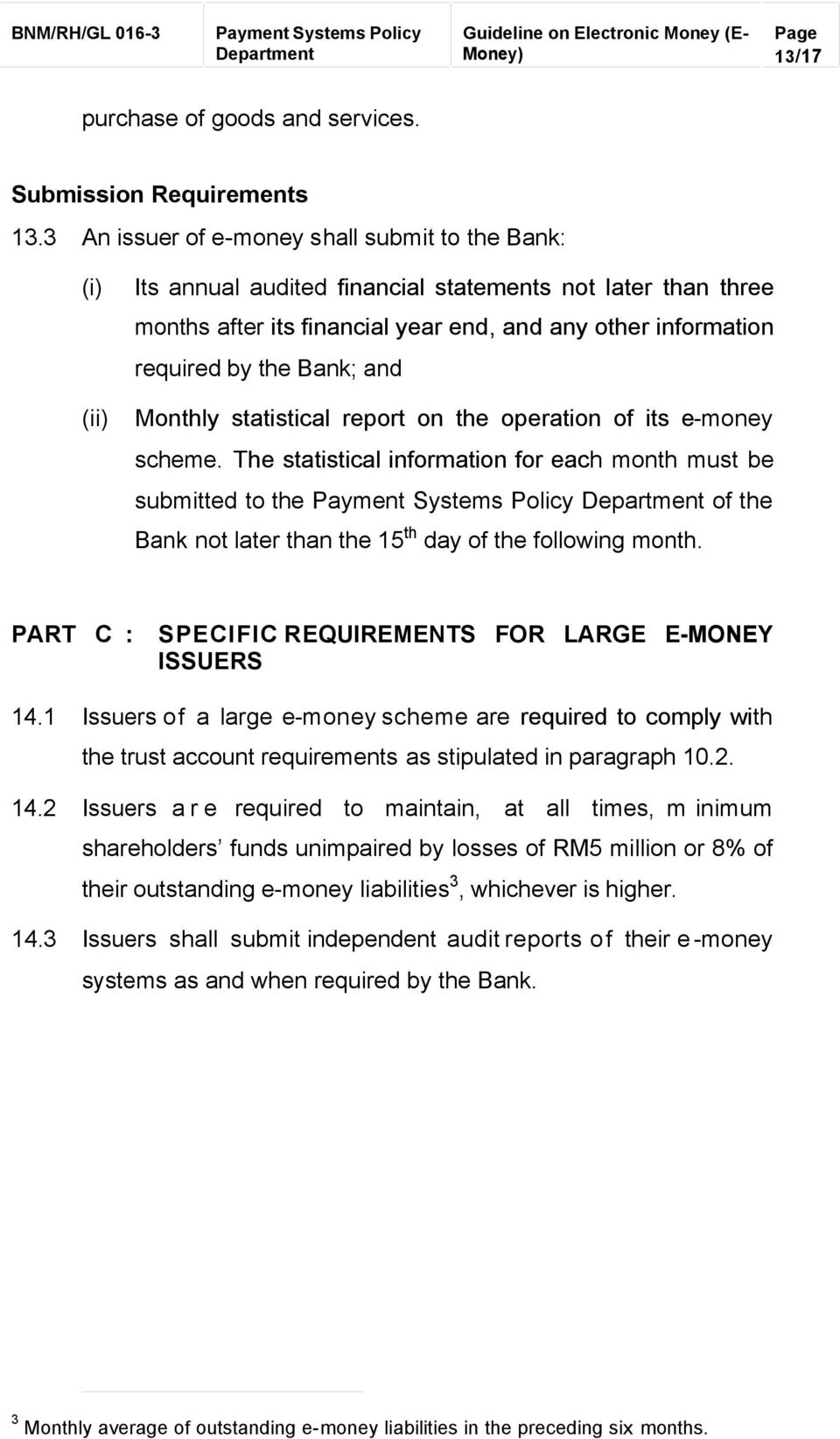Bank; and Monthly statistical report on the operation of its e-money scheme.