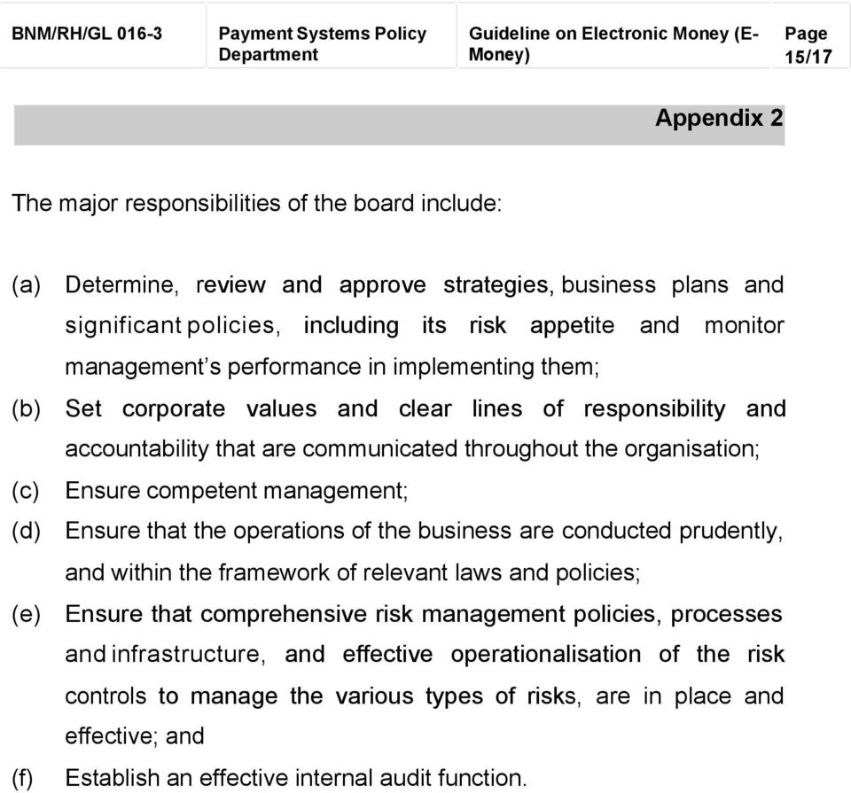 management; (d) Ensure that the operations of the business are conducted prudently, and within the framework of relevant laws and policies; (e) Ensure that comprehensive risk management policies,