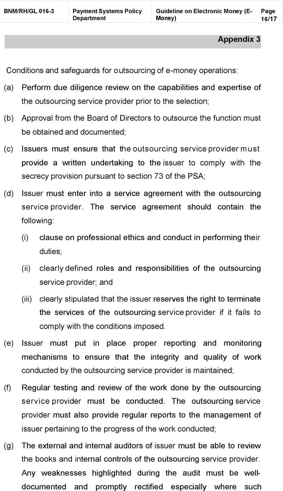 undertaking to the issuer to comply with the secrecy provision pursuant to section 73 of the PSA; (d) Issuer must enter into a service agreement with the outsourcing service provider.