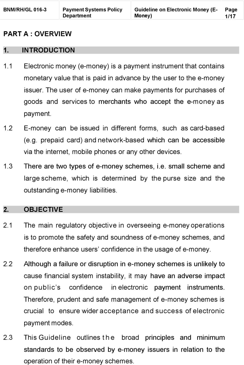 1.3 There are two types of e-money schemes, i.e. small scheme and large scheme, which is determined by the purse size and the outstanding e-money liabilities. 2. OBJECTIVE 2.