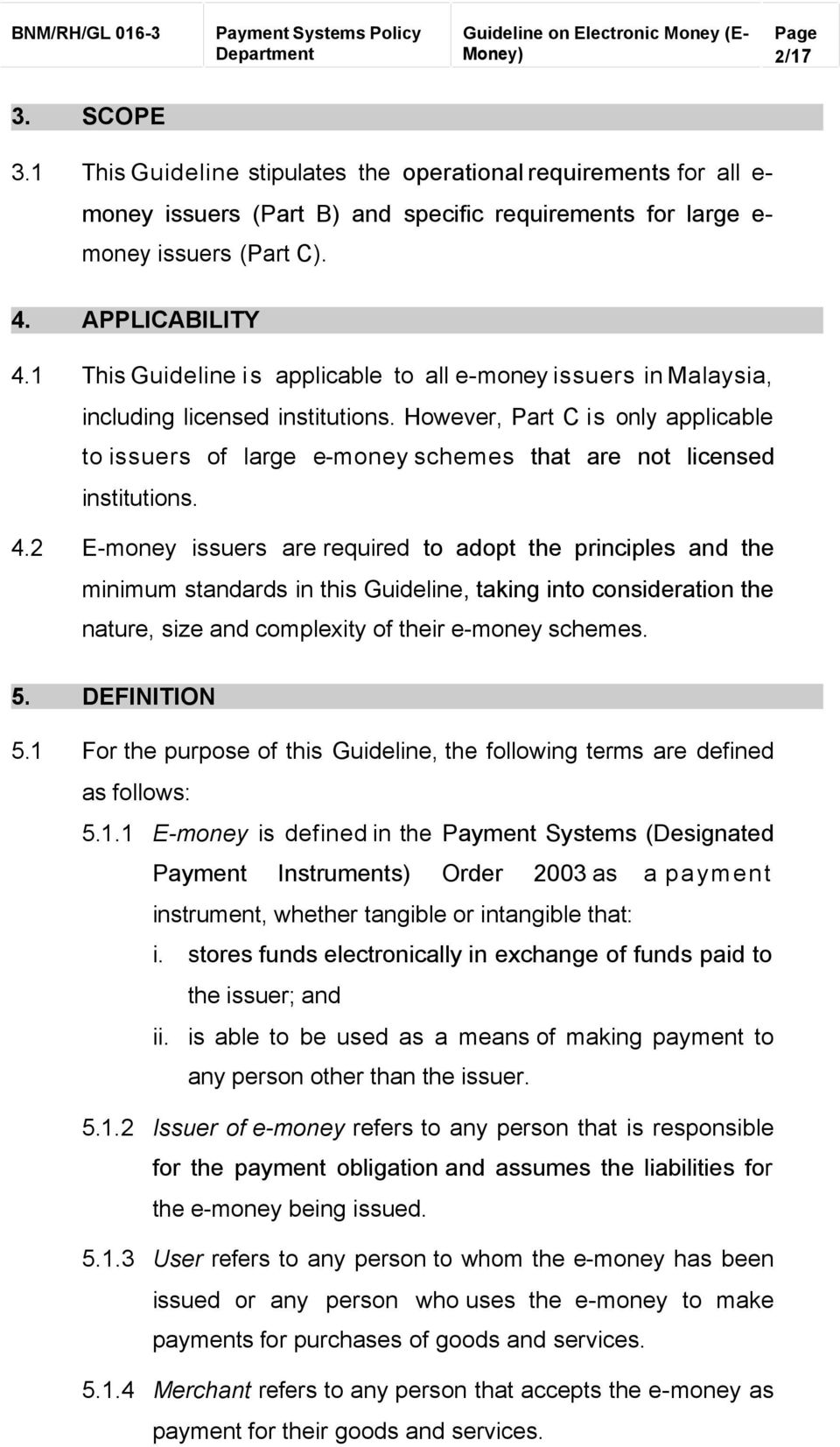 However, Part C is only applicable to issuers of large e-money schemes that are not licensed institutions. 4.