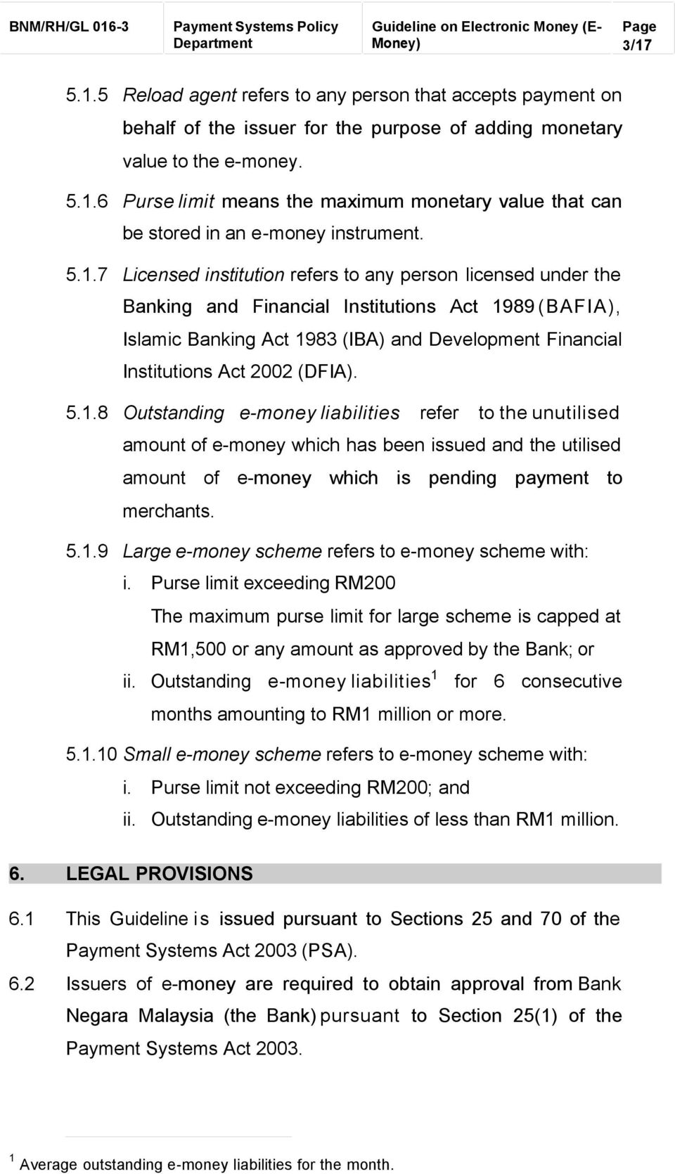 (DFIA). 5.1.8 Outstanding e-money liabilities refer to the unutilised amount of e-money which has been issued and the utilised amount of e-money which is pending payment to merchants. 5.1.9 Large e-money scheme refers to e-money scheme with: i.