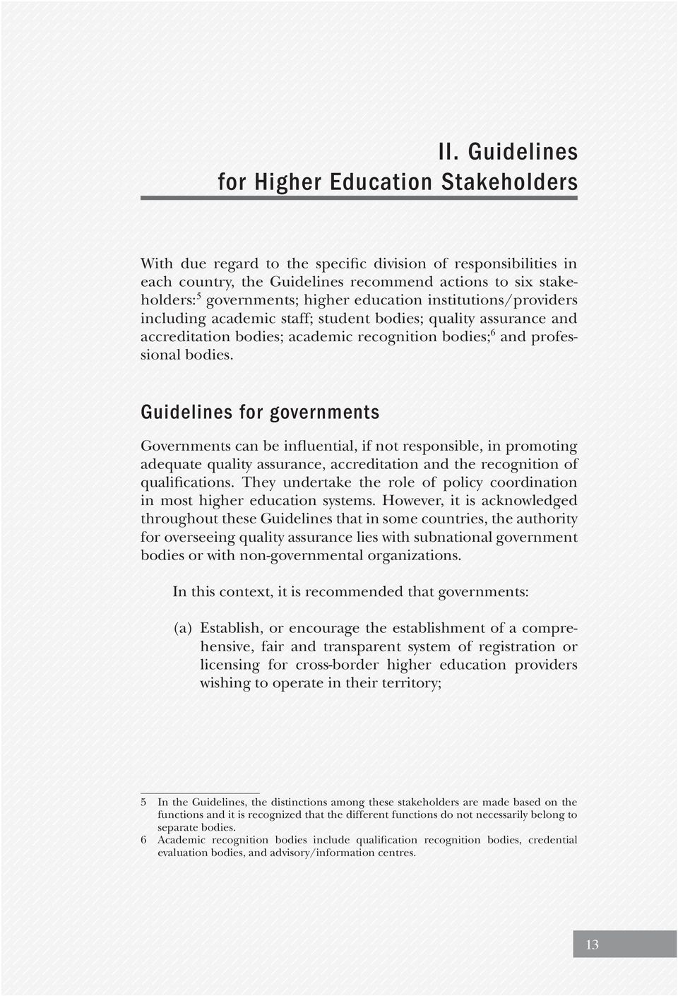 Guidelines for governments Governments can be influential, if not responsible, in promoting adequate quality assurance, accreditation and the recognition of qualifications.