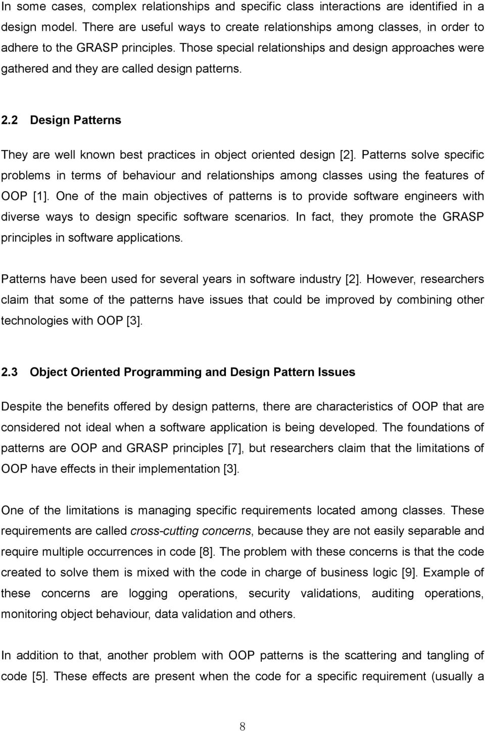 Those special relationships and design approaches were gathered and they are called design patterns. 2.2 Design Patterns They are well known best practices in object oriented design [2].