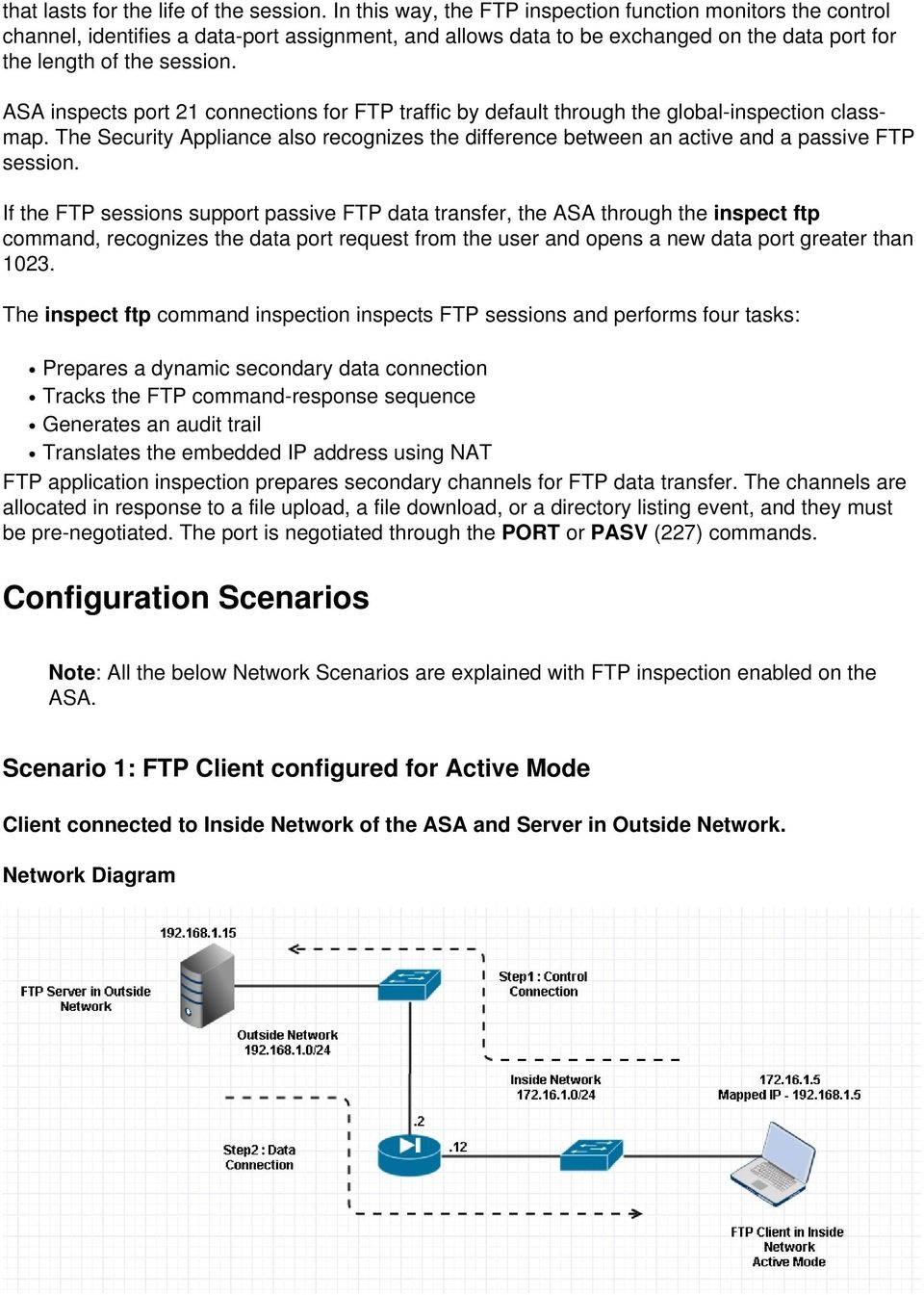ASA inspects port 21 connections for FTP traffic by default through the global-inspection classmap. The Security Appliance also recognizes the difference between an active and a passive FTP session.