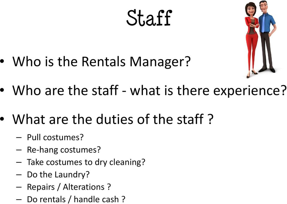 What are the duties of the staff? Pull costumes?