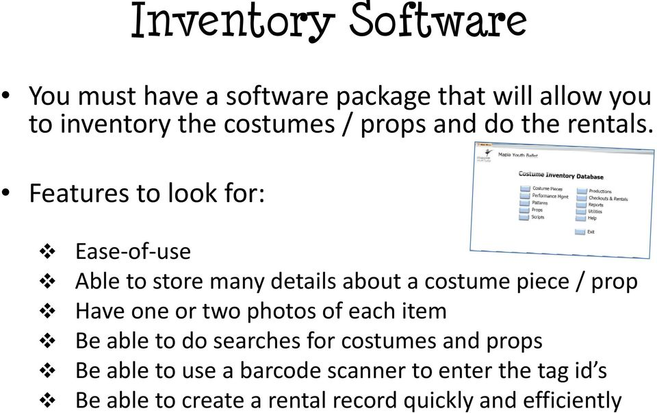 Features to look for: Ease of use Able to store many details about a costume piece / prop Have one or