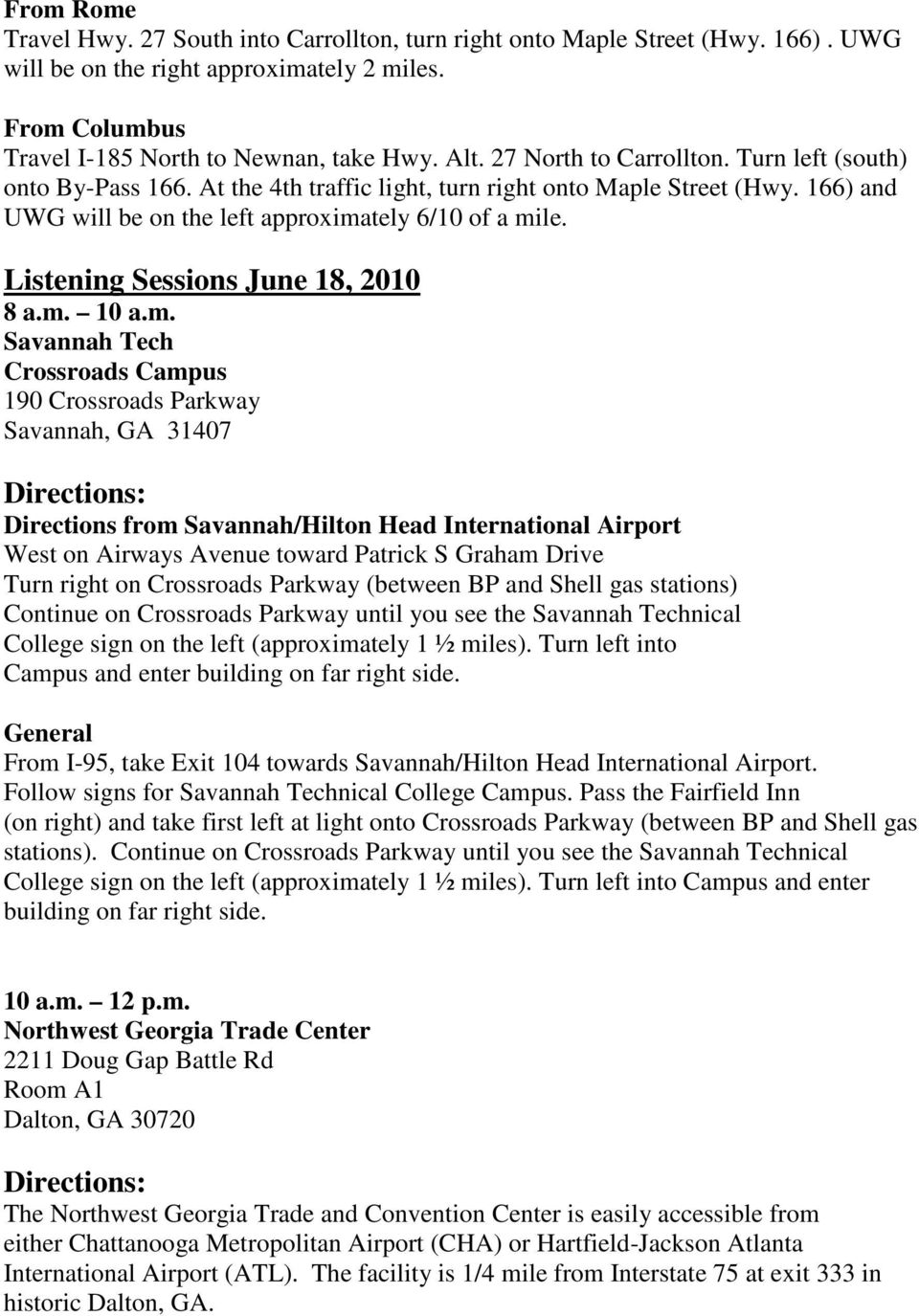 Listening Sessions June 18, 2010 Savannah Tech Crossroads Campus 190 Crossroads Parkway Savannah, GA 31407 Directions from Savannah/Hilton Head International Airport West on Airways Avenue toward