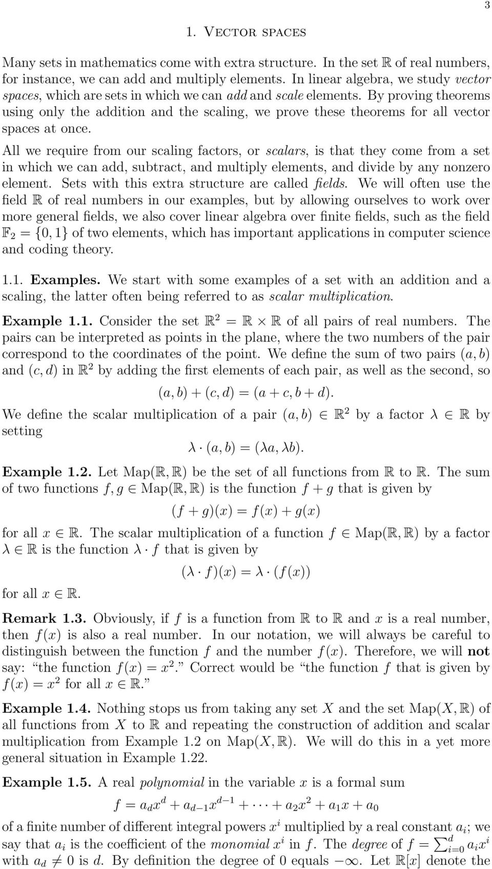 By proving theorems using only the addition and the scaling, we prove these theorems for all vector spaces at once.