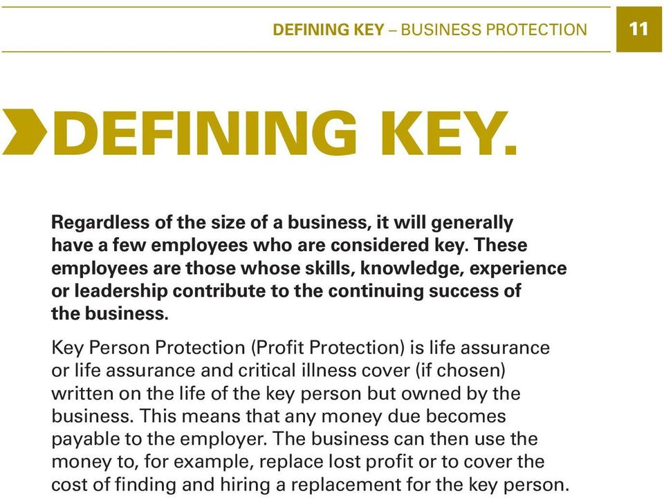 Key Person Protection (Profit Protection) is life assurance or life assurance and critical illness cover (if chosen) written on the life of the key person but owned by