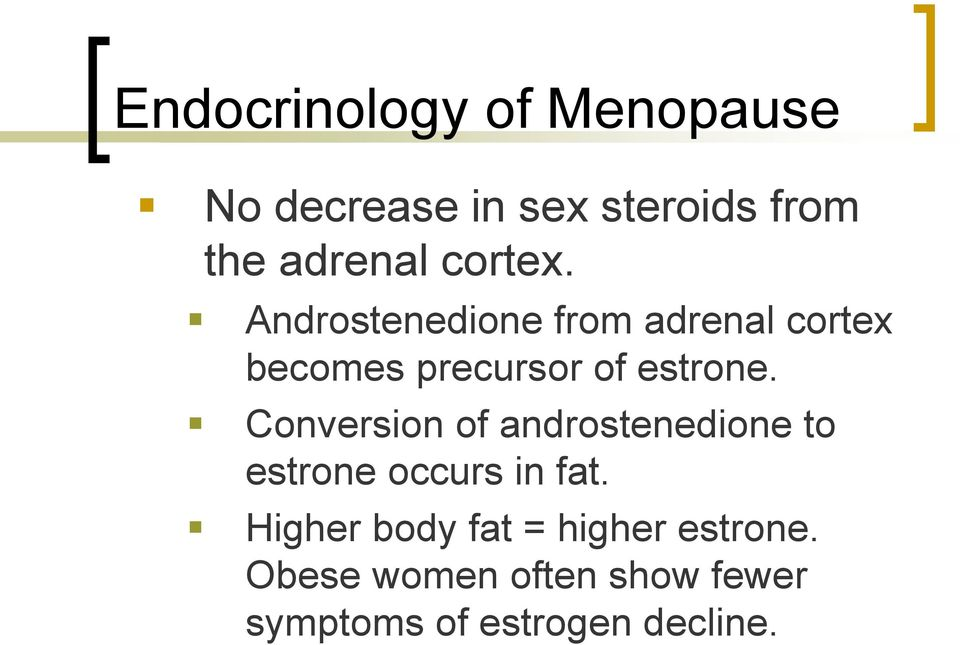Conversion of androstenedione to estrone occurs in fat.