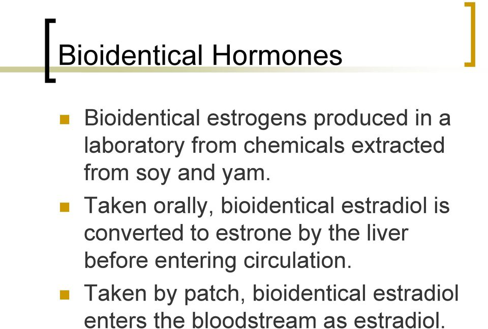 Taken orally, bioidentical estradiol is converted to estrone by the
