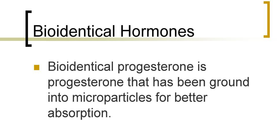 progesterone that has been