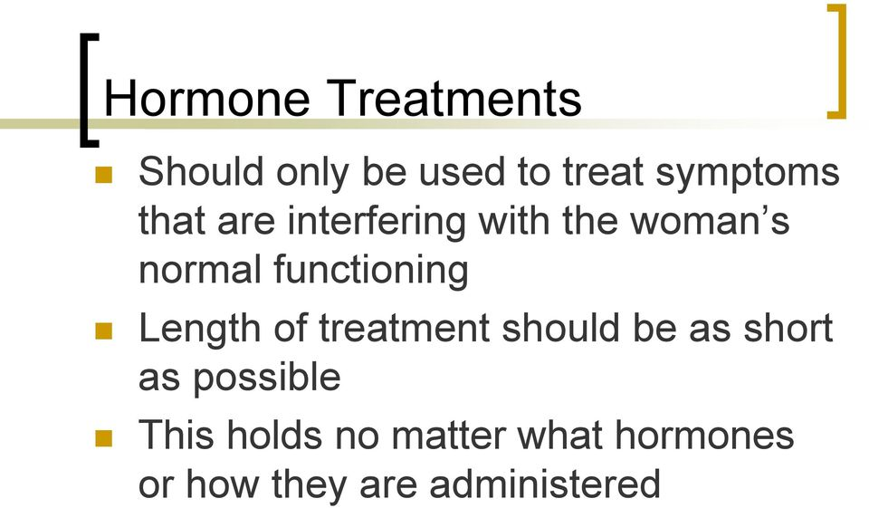 Length of treatment should be as short as possible This