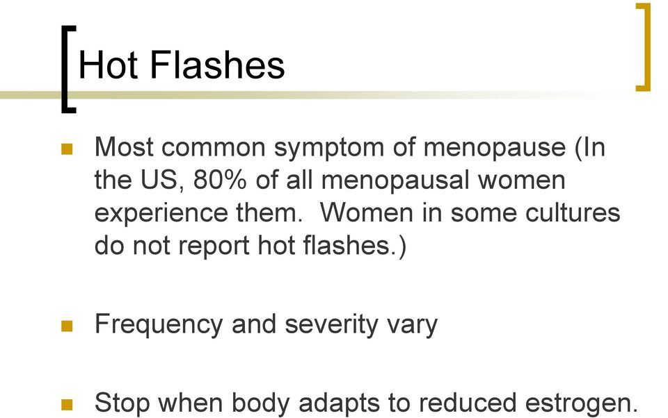Women in some cultures do not report hot flashes.