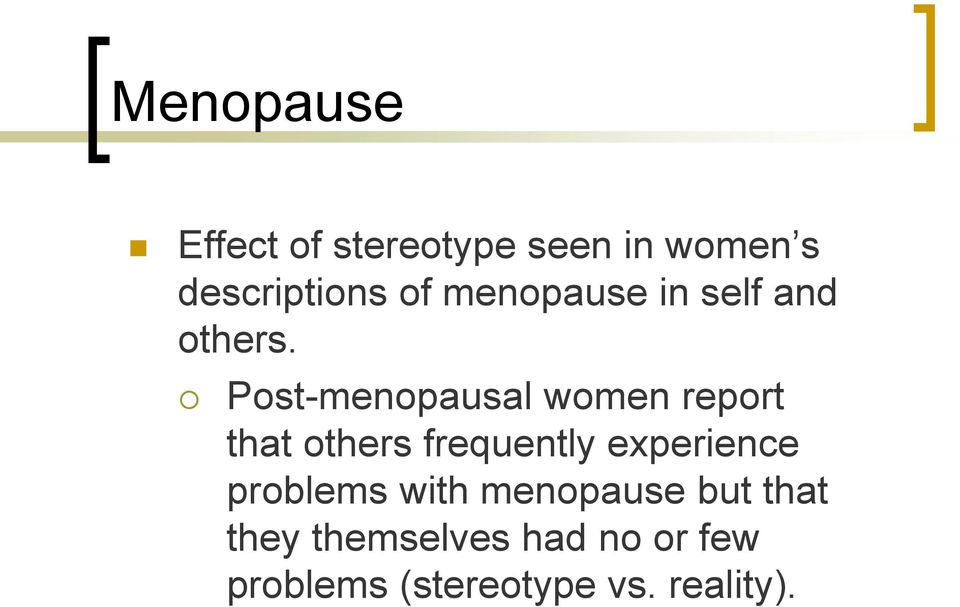 Post-menopausal women report that others frequently experience