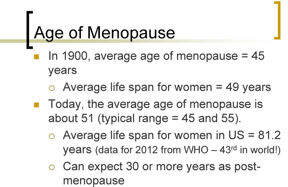 (typical range = 45 and 55). Average life span for women in US = 81.