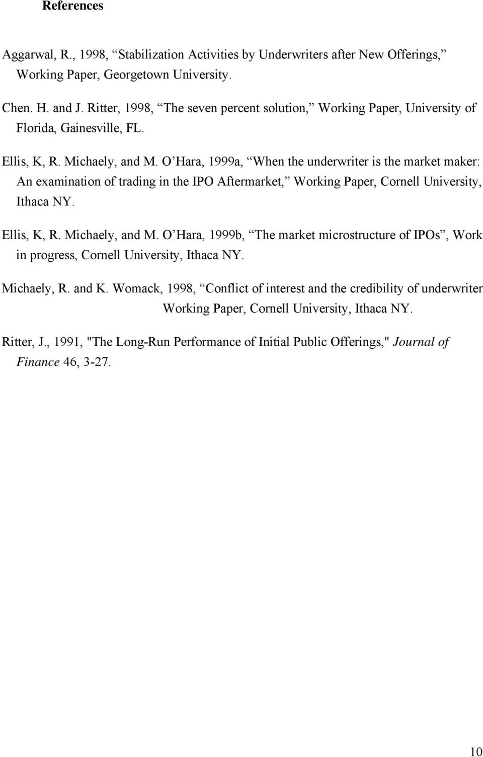 O Hara, 1999a, When the underwriter is the market maker: An examination of trading in the IPO Aftermarket, Working Paper, Cornell University, Ithaca NY. Ellis, K, R. Michaely, and M.