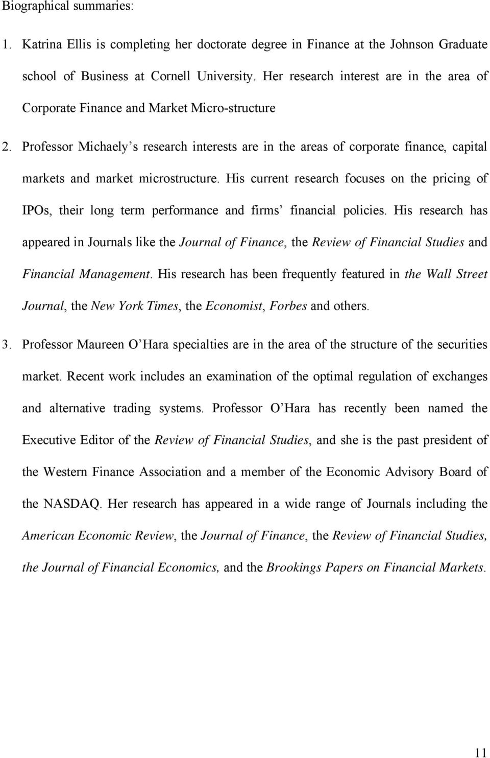 Professor Michaely s research interests are in the areas of corporate finance, capital markets and market microstructure.