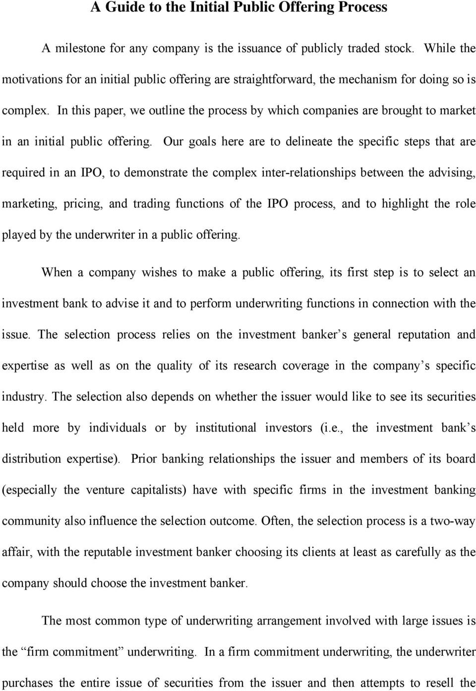 In this paper, we outline the process by which companies are brought to market in an initial public offering.
