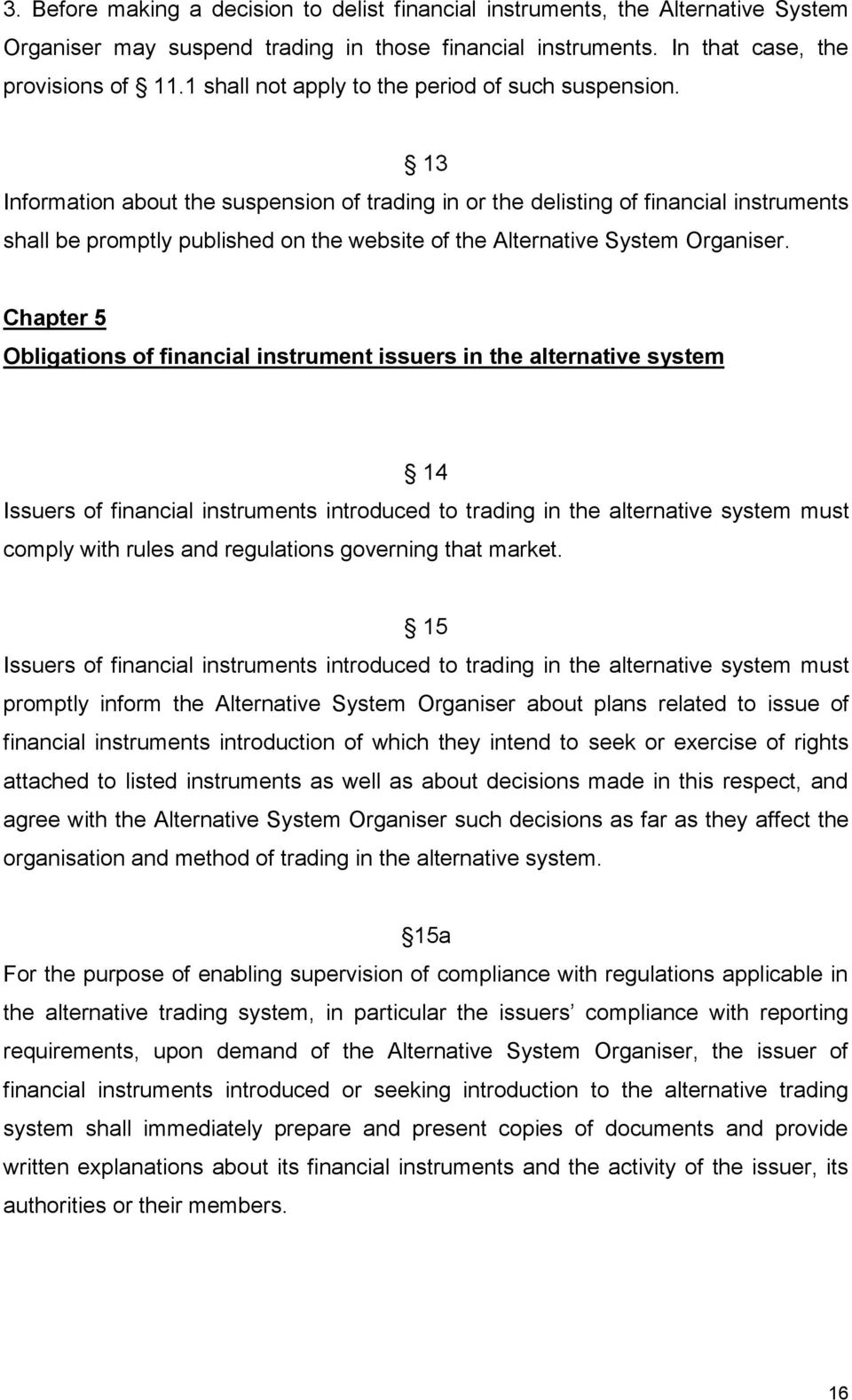 13 Information about the suspension of trading in or the delisting of financial instruments shall be promptly published on the website of the Alternative System Organiser.