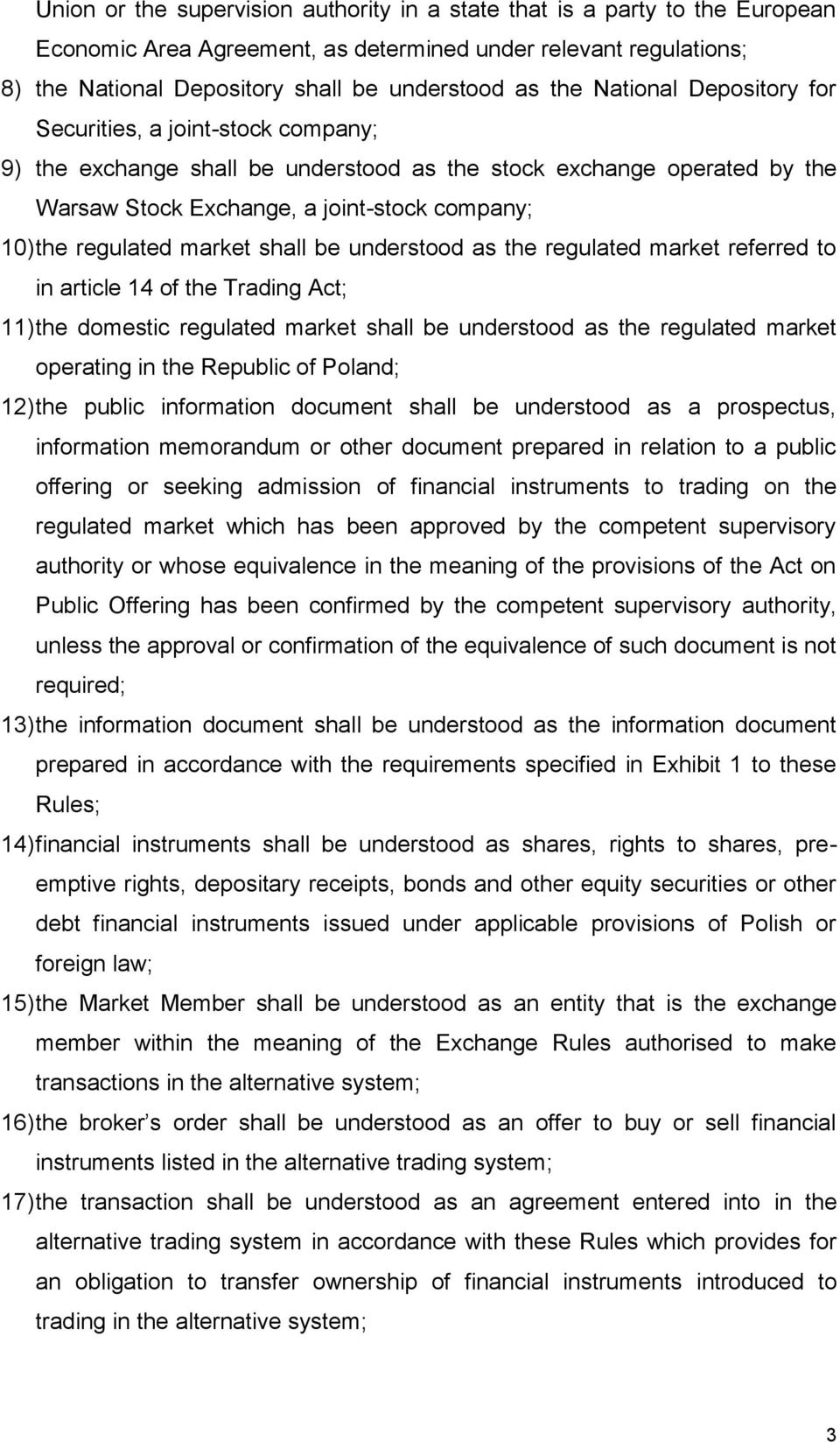 market shall be understood as the regulated market referred to in article 14 of the Trading Act; 11) the domestic regulated market shall be understood as the regulated market operating in the